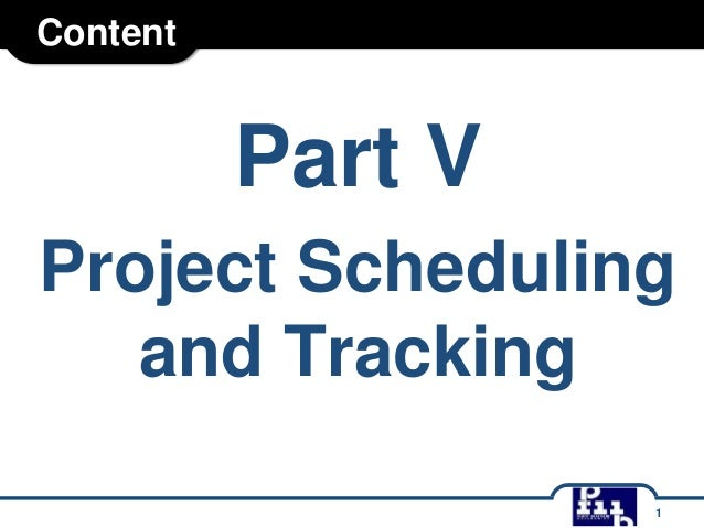 Content Part V Project Scheduling and Tracking 1