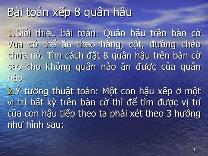 Bài toán xếp 8 quân hậu <ul><li>Giới thiệu bài toán: Quân hậu trên bàn cờ Vua có thể ăn theo hàng, cột, đường chéo chứa nó...