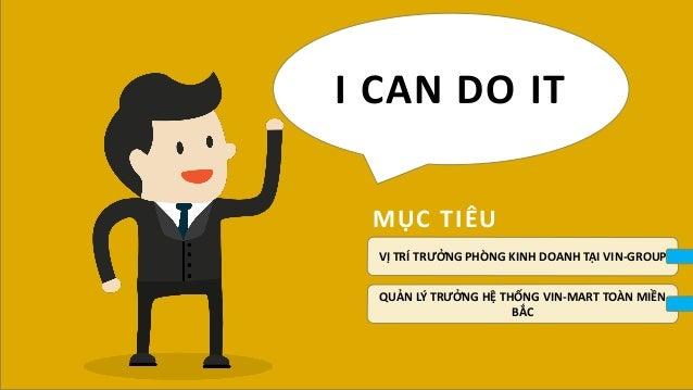 I CAN DO IT VỊ TRÍ TRƯỞNG PHÒNG KINH DOANH TẠI VIN-GROUP QUẢN LÝ TRƯỞNG HỆ THỐNG VIN-MART TOÀN MIỀN BẮC MỤC TIÊU