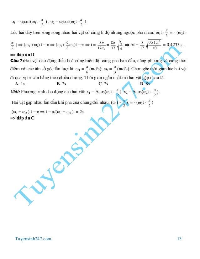 Tuyensinh247.com 13 α1 = α0cos(1t - 2  ) ; α2 = α0cos(2t - 2  ) Lúc hai dây treo song song nhau hai vật có cùng li độ ...