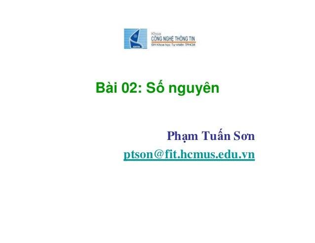 Bài 02: Số nguyên Phạm Tuấn Sơn ptson@fit.hcmus.edu.vn