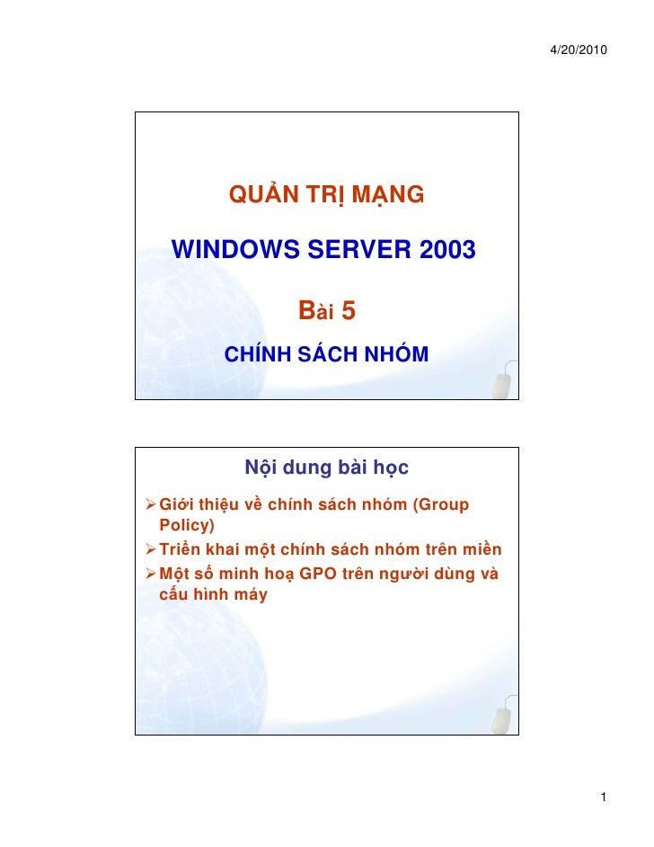 4/20/2010        QU N TR M NG WINDOWS SERVER 2003                Bài 5       CHÍNH SÁCH NHÓM         N i dung bài h cGi i ...