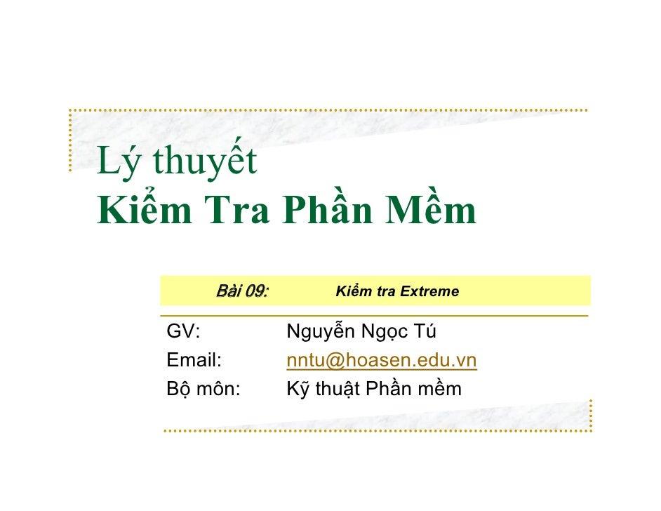 Lý thuyếtKiểm Tra Phần Mềm       Bài 09:       Kiểm tra Extreme   GV:           Nguyễn Ngọc Tú   Email:        nntu@hoasen...