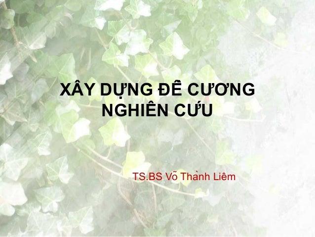 XÂY DỰNG ĐỀ CƯƠNG NGHIÊN CỨU  TS.BS Võ Thành Liêm