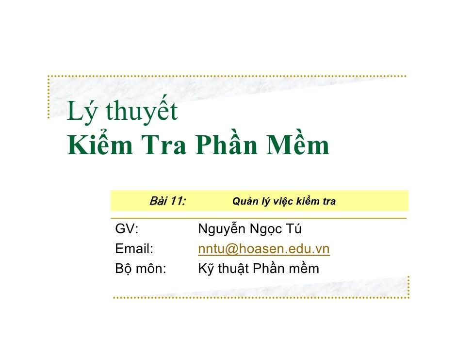 Lý thuyếtKiểm Tra Phần Mềm       Bài 11:       Quản lý việc kiểm tra   GV:           Nguyễn Ngọc Tú   Email:        nntu@h...