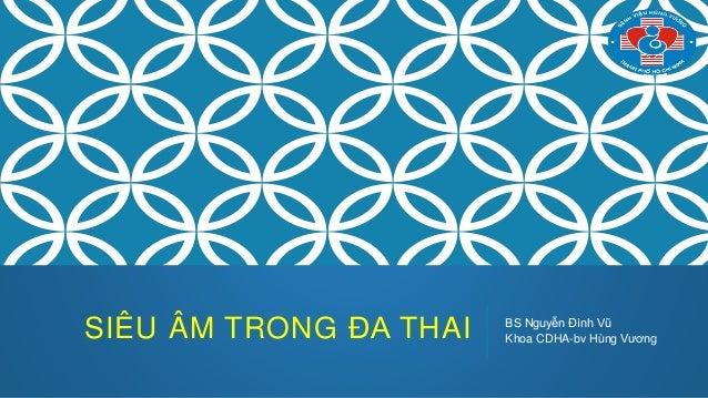SIÊU ÂM TRONG ĐA THAI BS Nguyễn Đình Vũ Khoa CDHA-bv Hùng Vương