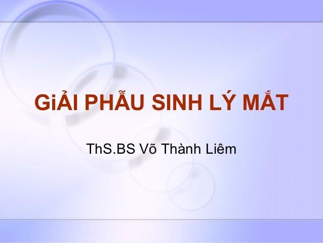 GiẢI PHẪU SINH LÝ MẮT    ThS.BS Võ Thành Liêm