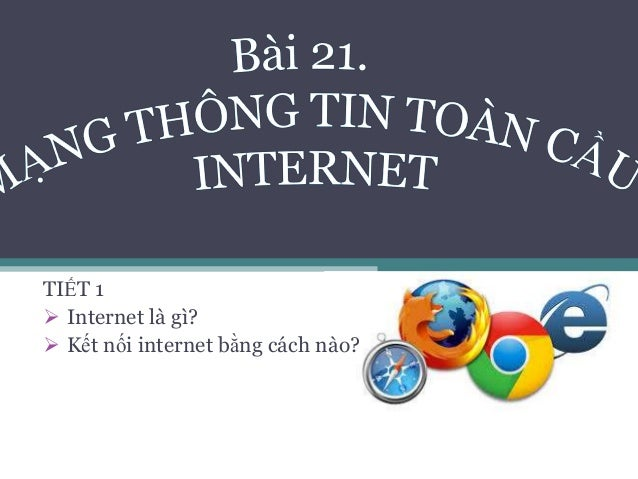 TIẾT 1  Internet là gì?  Kết nối internet bằng cách nào?