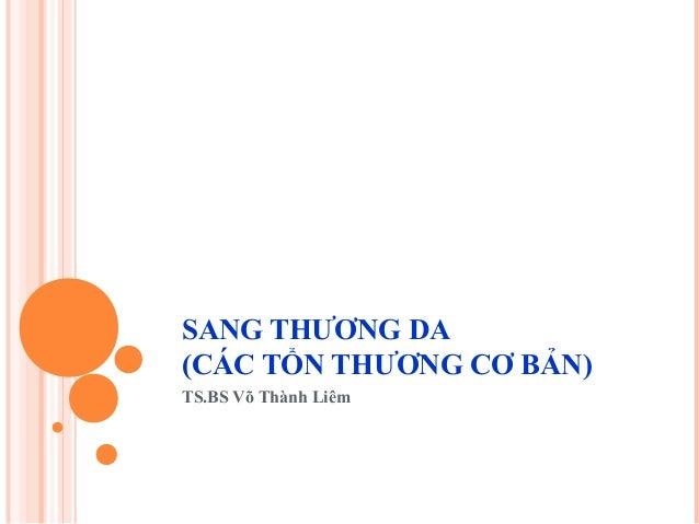 SANG THƯƠNG DA (CÁC TỔN THƯƠNG CƠ BẢN) TS.BS Võ Thành Liêm