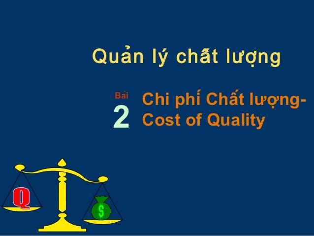 Quản lý chất lượn g  Bài         Chi phí Chất lượng-  2      Cost of Quality