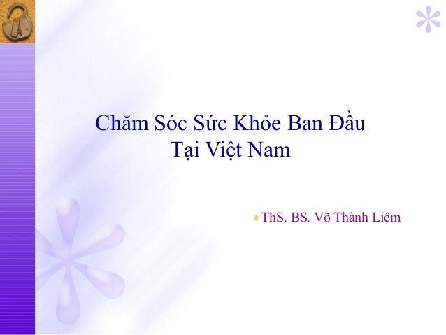 Chăm Sóc Sức Khỏe Ban Đầu      Tại Việt Nam              ♦ThS. BS. Võ Thành Liêm
