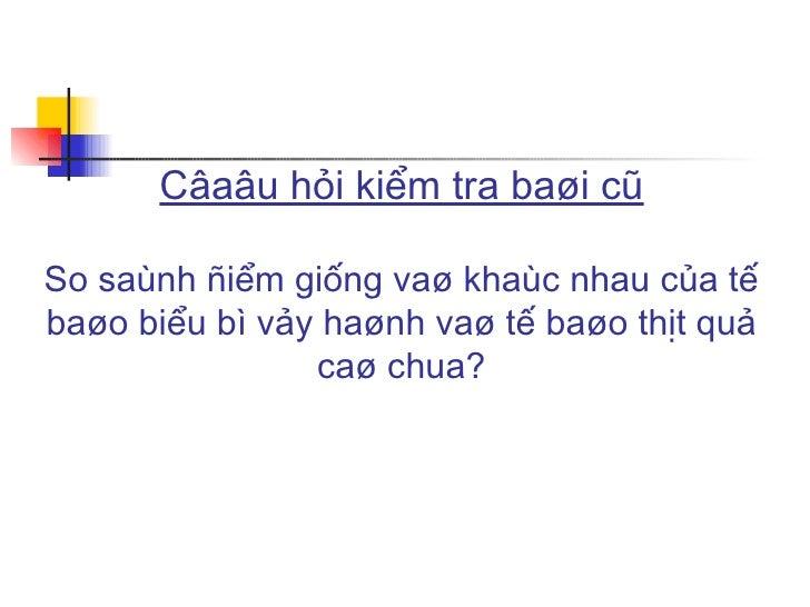 Câaâu hỏi kiểm tra baøi cũ So saùnh ñiểm giống vaø khaùc nhau của tế baøo biểu bì vảy haønh vaø tế baøo thịt quả caø chua?