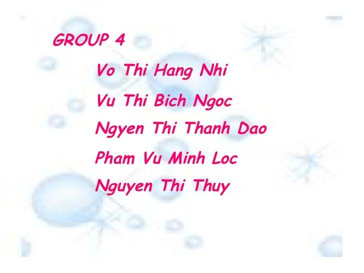GROUP 4 Vo Thi Hang Nhi Vu Thi Bich Ngoc Ngyen Thi Thanh Dao Nguyen Thi Thuy Pham Vu Minh Loc