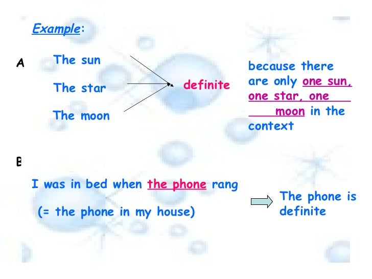 Example :  A The sun  The star  The moon definite  because there   are only   one sun, one star, one  moon   in the contex...