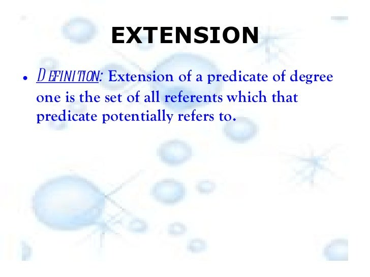 EXTENSION <ul><li>Definition :   Extension of a predicate of degree one is the set of all referents which that predicate p...