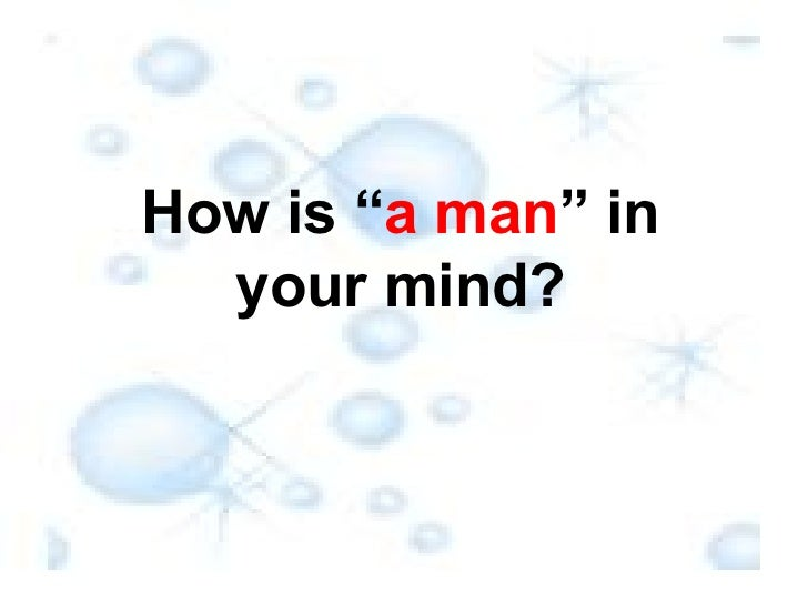 """How is """" a man """" in your mind?"""