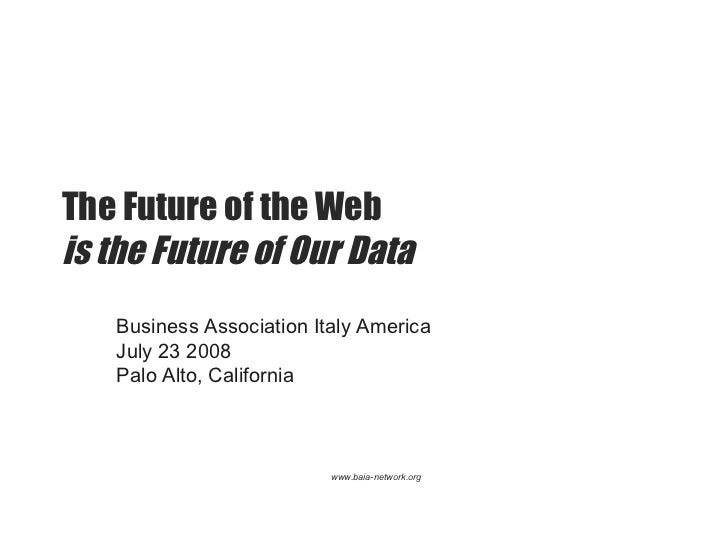 The Future of the Web  is the Future of Our Data Business Association Italy America July 23 2008 Palo Alto, California