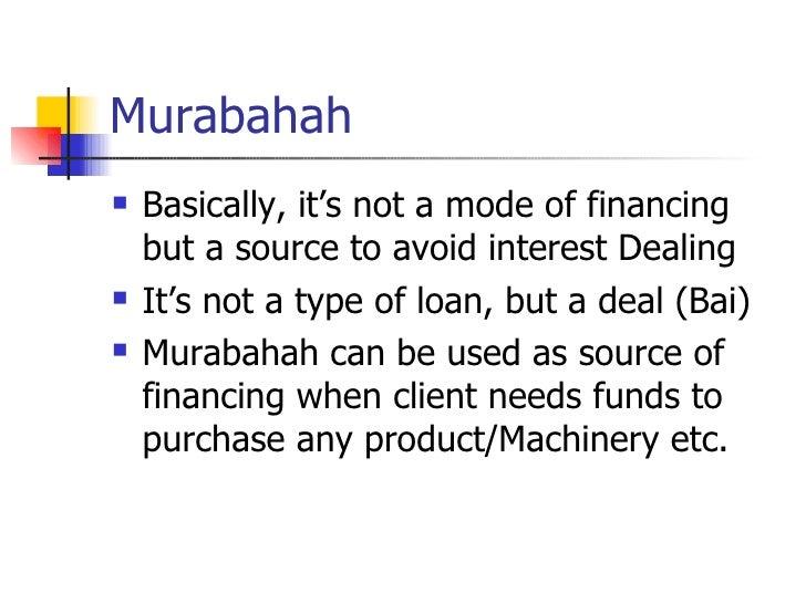 Murabahah <ul><li>Basically, it's not a mode of financing but a source to avoid interest Dealing </li></ul><ul><li>It's no...