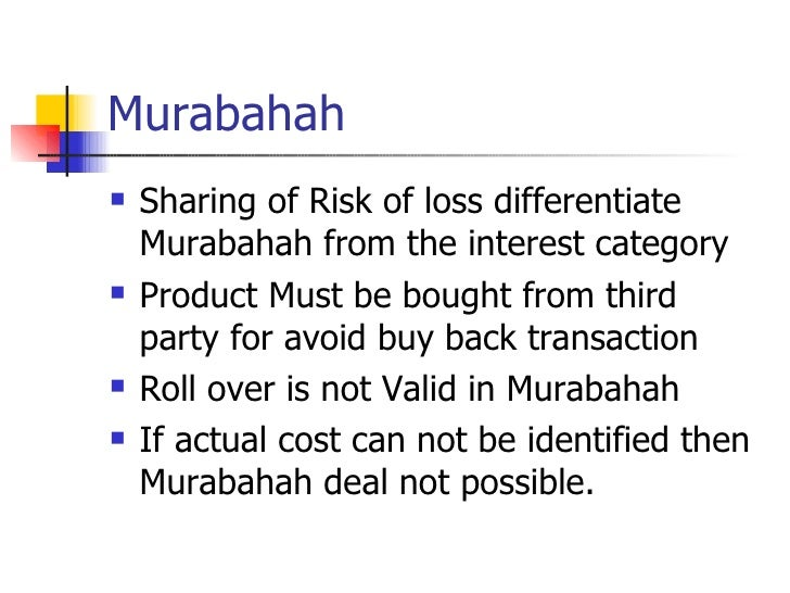Murabahah <ul><li>Sharing of Risk of loss differentiate Murabahah from the interest category </li></ul><ul><li>Product Mus...