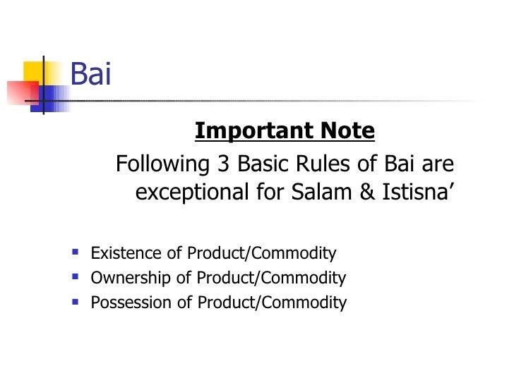 Bai <ul><li>Important Note </li></ul><ul><li>Following 3 Basic Rules of Bai are exceptional for Salam & Istisna' </li></ul...