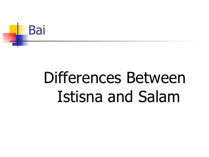 Bai <ul><li>Differences Between Istisna and Salam </li></ul>