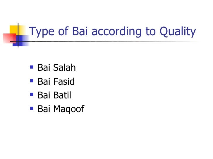 Type of Bai according to Quality <ul><li>Bai Salah </li></ul><ul><li>Bai Fasid </li></ul><ul><li>Bai Batil </li></ul><ul><...