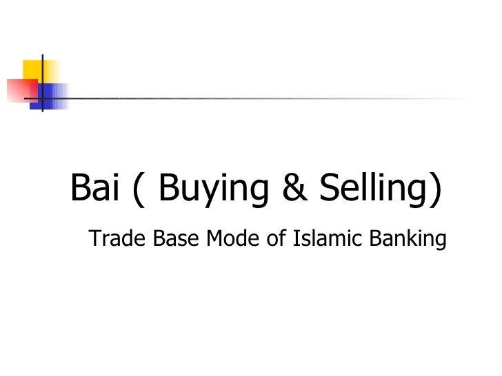 <ul><li>Bai ( Buying & Selling)  Trade Base Mode of Islamic Banking </li></ul>