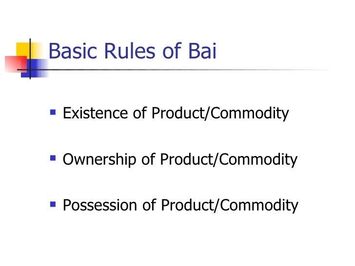 Basic Rules of Bai <ul><li>Existence of Product/Commodity </li></ul><ul><li>Ownership of Product/Commodity </li></ul><ul><...