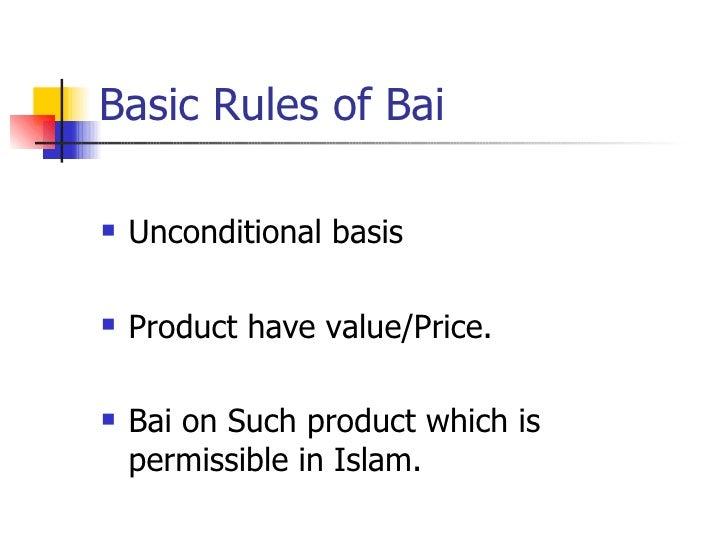 Basic Rules of Bai <ul><li>Unconditional basis </li></ul><ul><li>Product have value/Price. </li></ul><ul><li>Bai on Such p...