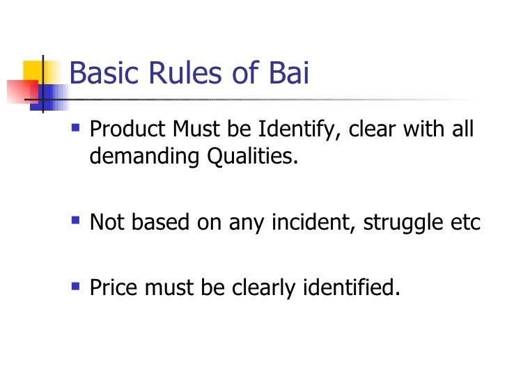 Basic Rules of Bai <ul><li>Product Must be Identify, clear with all demanding Qualities. </li></ul><ul><li>Not based on an...