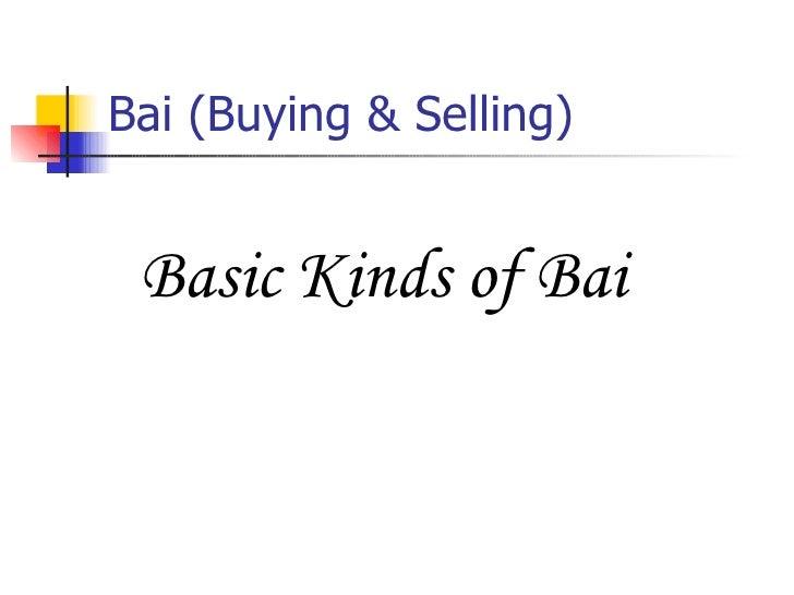 Bai (Buying & Selling) <ul><li>Basic Kinds of Bai </li></ul>