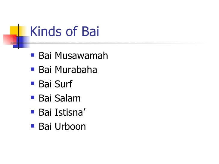 Kinds of Bai <ul><li>Bai Musawamah </li></ul><ul><li>Bai Murabaha </li></ul><ul><li>Bai Surf  </li></ul><ul><li>Bai Salam ...