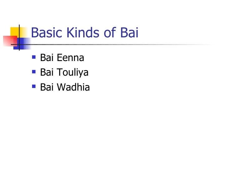 Basic Kinds of Bai <ul><li>Bai Eenna </li></ul><ul><li>Bai Touliya </li></ul><ul><li>Bai Wadhia </li></ul>