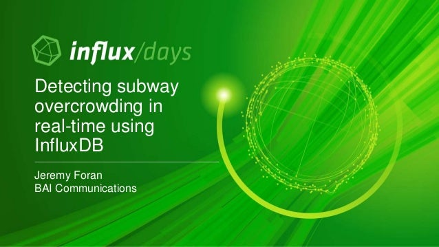 Jeremy Foran BAI Communications Detecting subway overcrowding in real-time using InfluxDB