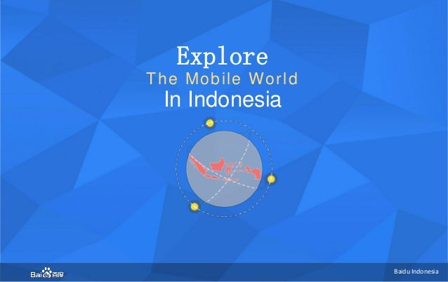 BaiduIndonesia  BaiduIndonesia  ExploreThe Mobile World  In Indonesia