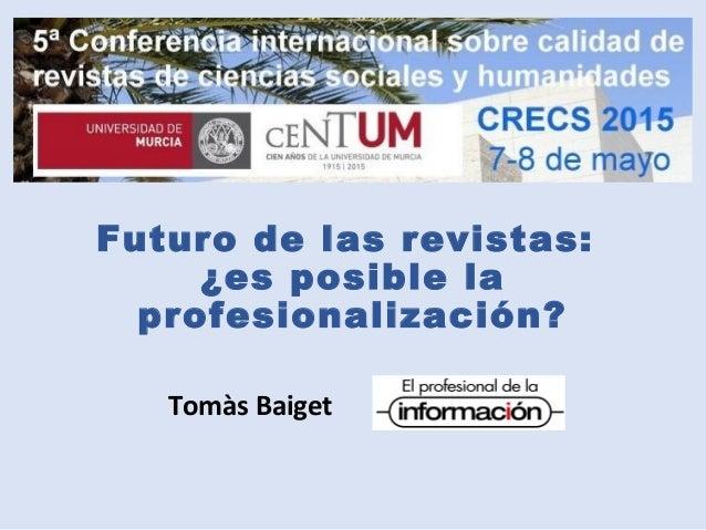 Futuro de las revistas: ¿es posible la profesionalización? Tomàs Baiget