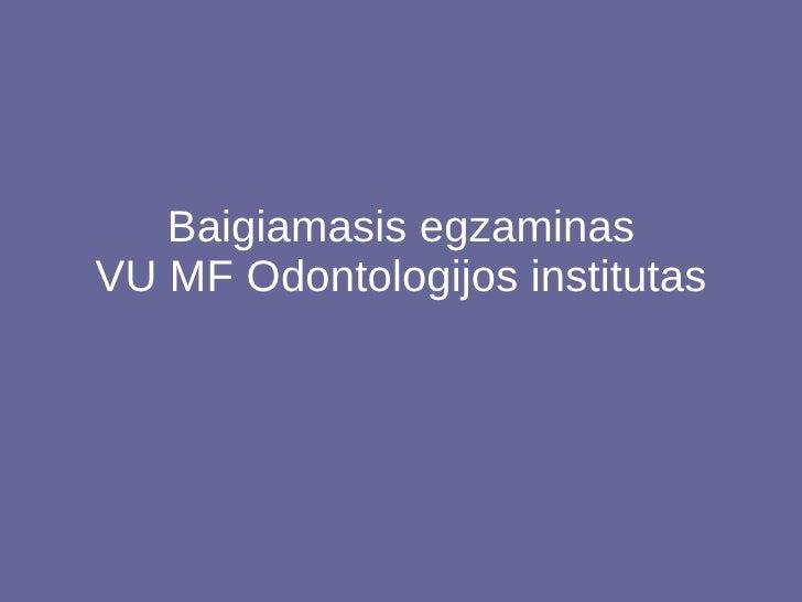 Baigiamasis egzaminas VU MF Odontologijos institutas