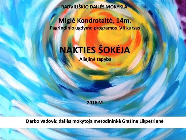 RADVILIŠKIO DAILĖS MOKYKLA Miglė Kondrotaitė, 14m. Pagrindinio ugdymo programos VII kursas NAKTIES ŠOKĖJA Aliejinė tapyba ...