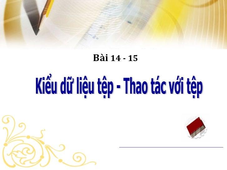 Bài 14 - 15