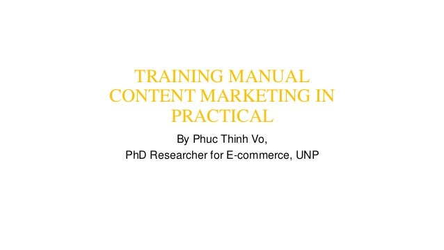 TRAINING MANUAL CONTENT MARKETING IN PRACTICAL By Phuc Thinh Vo, PhD Researcher for E-commerce, UNP