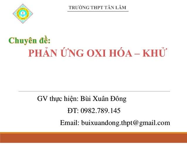 GV thực hiện: Bùi Xuân �ông Email: buixuandong.thpt@gmail.com ...
