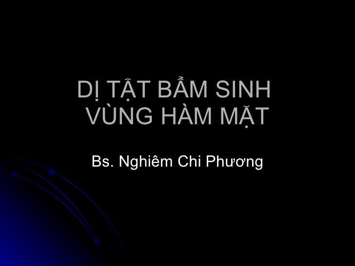 DỊ TẬT BẨM SINH  VÙNG HÀM MẶT Bs. Nghiêm Chi Phương