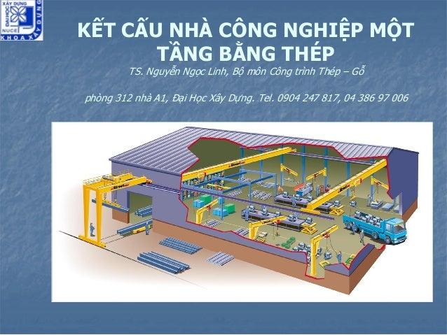 KẾT CẤU NHÀ CÔNG NGHIỆP MỘT TẦNG BẰNG THÉP TS. Nguyễn Ngọc Linh, Bộ môn Công trình Thép – Gỗ phòng 312 nhà A1, Đại Học Xây...