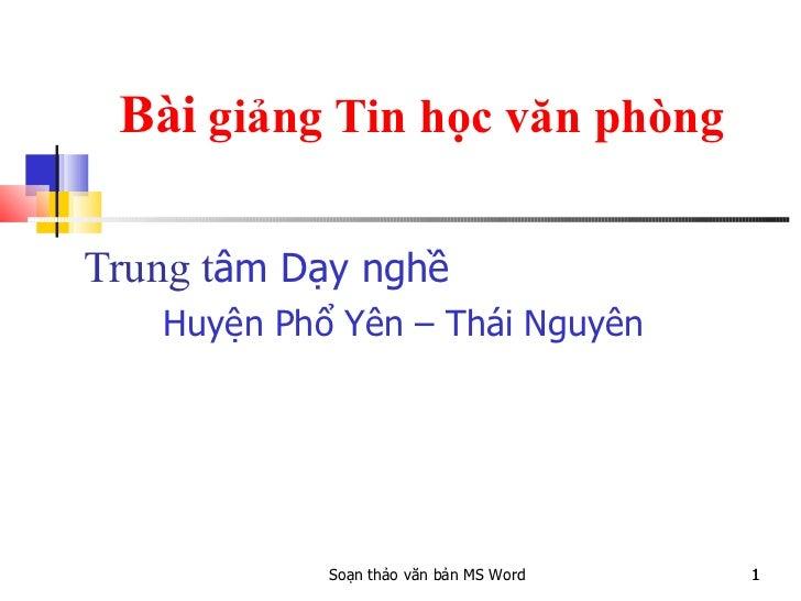 Bài  giảng Tin học văn phòng Trung t âm Dạy nghề  Huyện Phổ Yên – Thái Nguyên