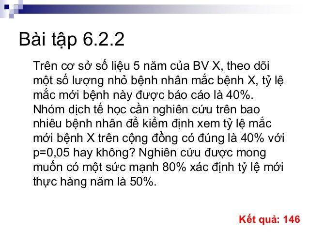 Bài tập 6.2.2 Trên cơ sở số liệu 5 năm của BV X, theo dõi một số lượng nhỏ bệnh nhân mắc bệnh X, tỷ lệ mắc mới bệnh này đư...