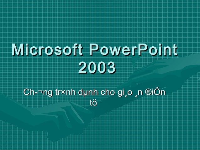 Microsoft PowerPointMicrosoft PowerPoint20032003Ch¬ng tr×nh dµnh cho gi¸o ¸n ®iÖnCh¬ng tr×nh dµnh cho gi¸o ¸n ®iÖntötö