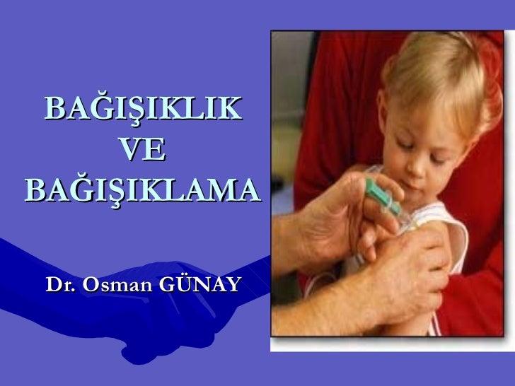 BAĞIŞIKLIK     VEBAĞIŞIKLAMA Dr. Osman GÜNAY