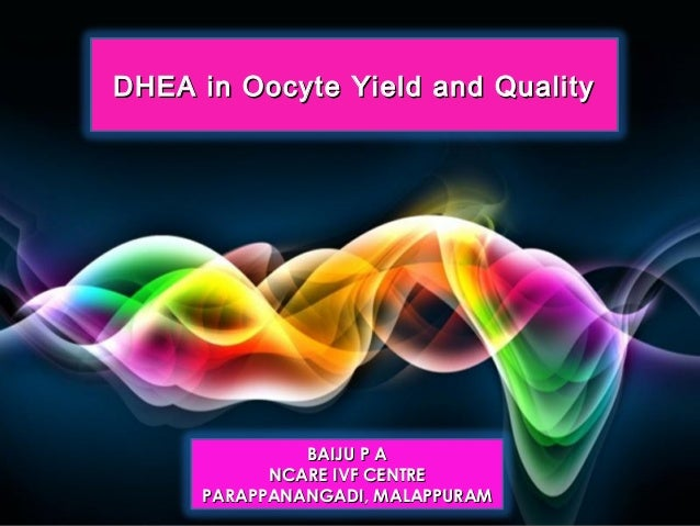 DHEA in Oocyte Yield and Quality              BAIJU P A           NCARE IVF CENTRE     PARAPPANANGADI, MALAPPURAM   Page 1