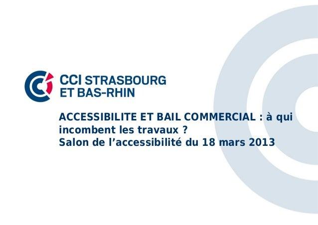 ACCESSIBILITE ET BAIL COMMERCIAL : à quiincombent les travaux ?Salon de l'accessibilité du 18 mars 2013