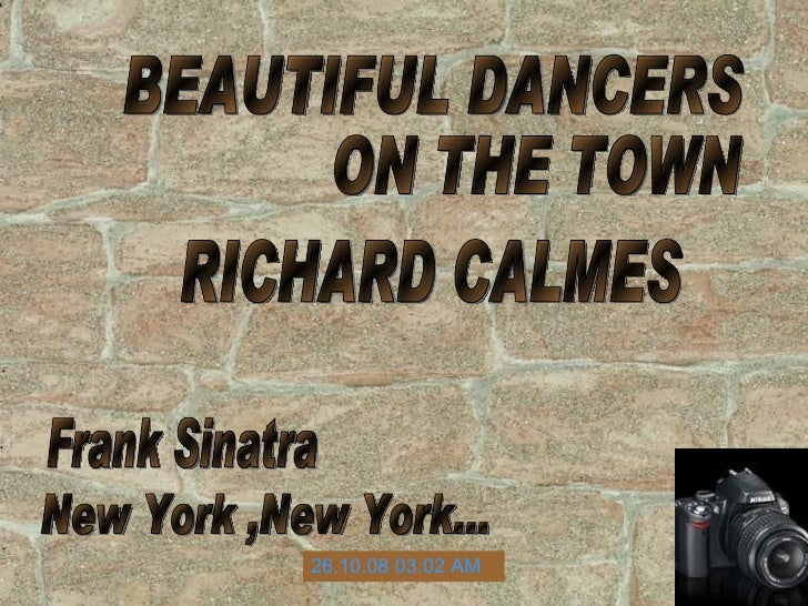 BEAUTIFUL DANCERS  ON THE TOWN RICHARD CALMES Frank Sinatra New York ,New York... 05.06.09   05:52 PM